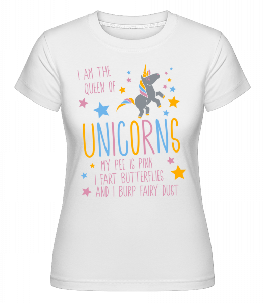 I'm The Queen Of Unicorns - Shirtinator Frauen T-Shirt - Weiß - Vorn