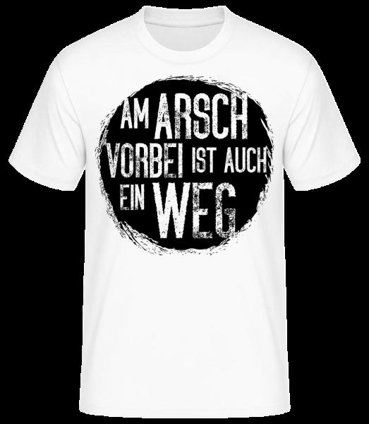 Am Arsch Vorbei Ist Auch Ein Weg - Männer Basic T-Shirt  - Weiß - Vorn