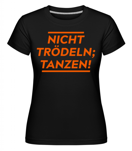 Nicht Trödeln, Tanzen! - Shirtinator Frauen T-Shirt - Schwarz - Vorn