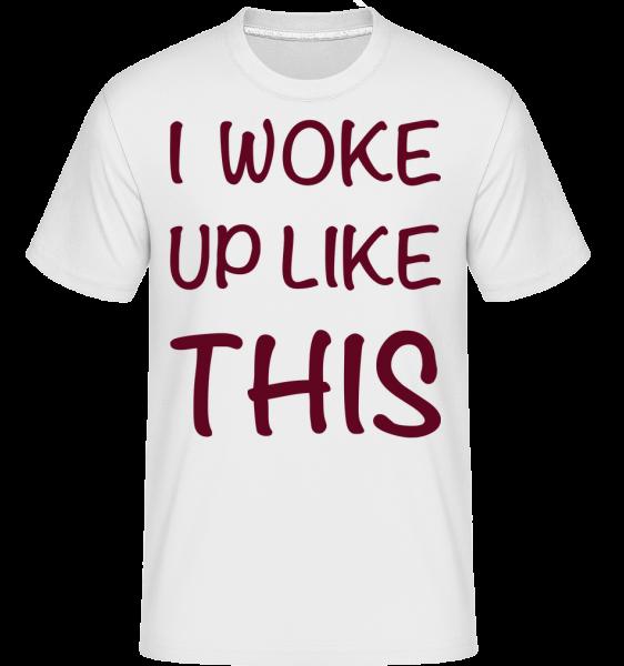I Woke Up Like This - Shirtinator Männer T-Shirt - Weiß - Vorn