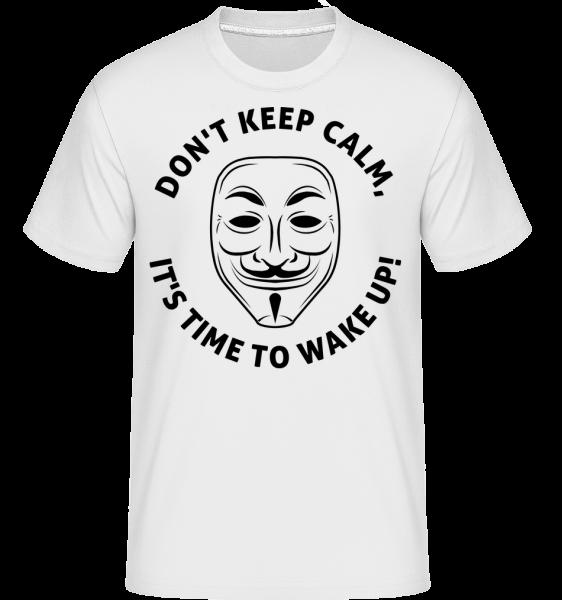 Don't Keep Calm, It's Time To Wake Up - Shirtinator Männer T-Shirt - Weiß - Vorn