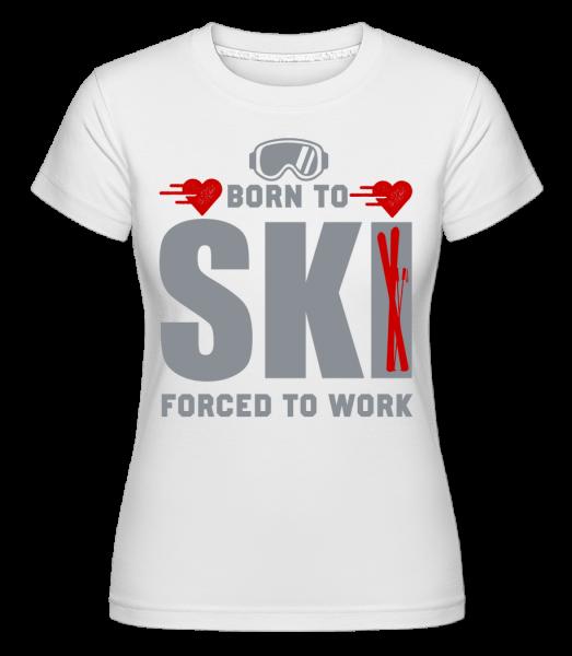 Born To Ski Forced To Work - Shirtinator Frauen T-Shirt - Weiß - Vorn