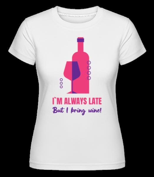 Always Late But I Bring Wine - Shirtinator Frauen T-Shirt - Weiß - Vorn