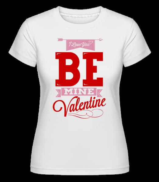 Be Mine Valentine - Shirtinator Frauen T-Shirt - Weiß - Vorn
