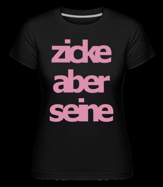 Zicke Aber Seine - Shirtinator Frauen T-Shirt - Schwarz - Vorn