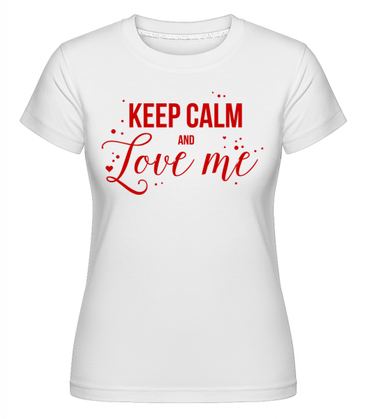 Keep Calm And Love Me - Shirtinator Frauen T-Shirt - Weiß - Vorn