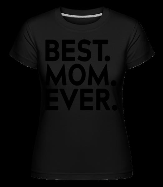 Best Mom Ever - Shirtinator Frauen T-Shirt - Schwarz - Vorn