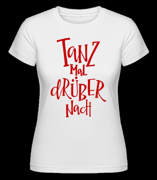 Tanz Mal Drüber Nach - Shirtinator Frauen T-Shirt - Weiß - Vorn