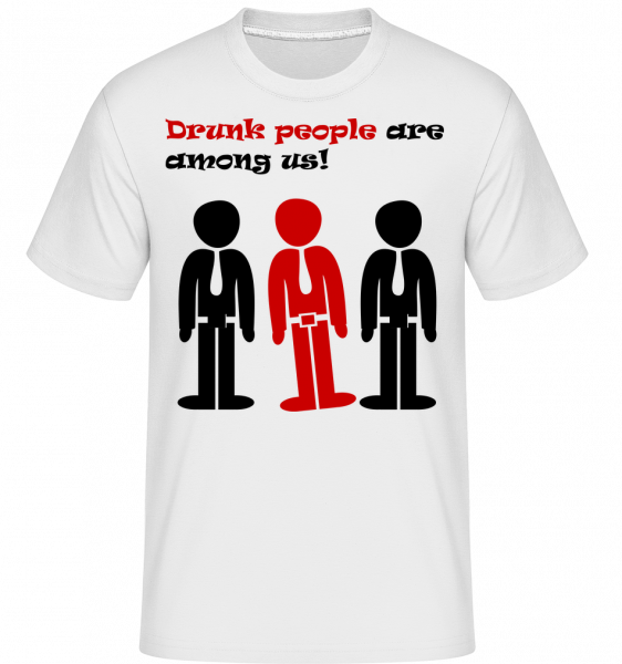 Drunk People Are Among Us - Shirtinator Männer T-Shirt - Weiß - Vorn