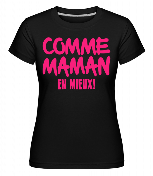 Comme Maman, En Mieux! - Shirtinator Frauen T-Shirt - Schwarz - Vorn