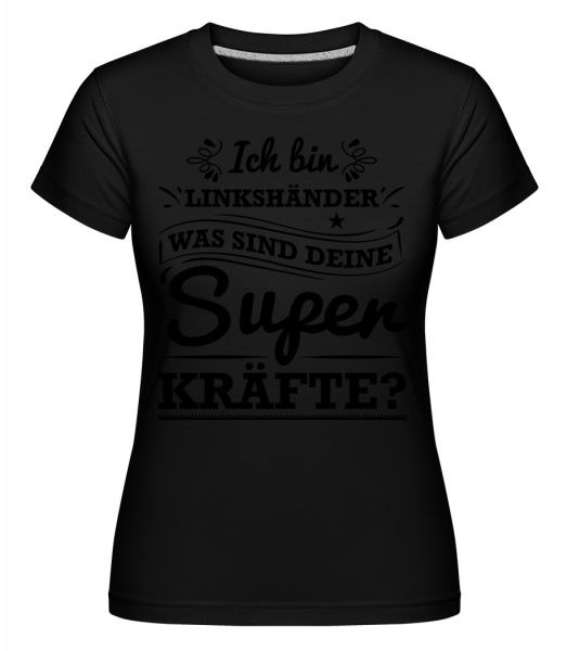 Linkshänder Superkraft - Shirtinator Frauen T-Shirt - Schwarz - Vorn