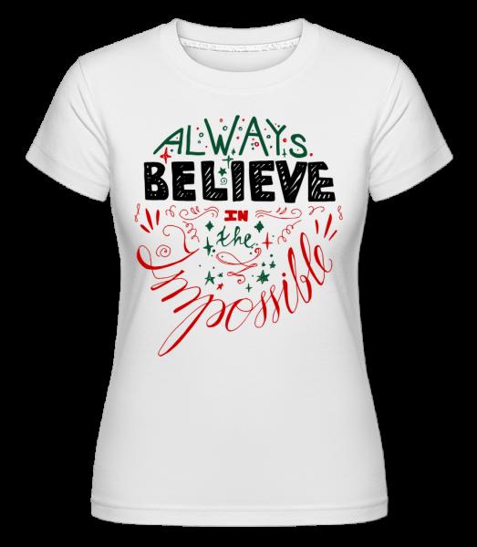 Always Believe In The Impossible - Shirtinator Frauen T-Shirt - Weiß - Vorn