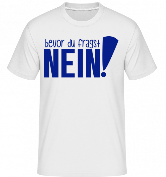 Bevor Du Fragst – Nein! - Shirtinator Männer T-Shirt - Weiß - Vorn