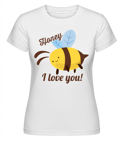 Honey I Love You - Shirtinator Frauen T-Shirt - Weiß - Vorn