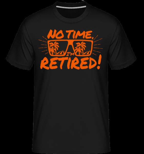 No Time, I'm Retired! - Shirtinator Männer T-Shirt - Schwarz - Vorn