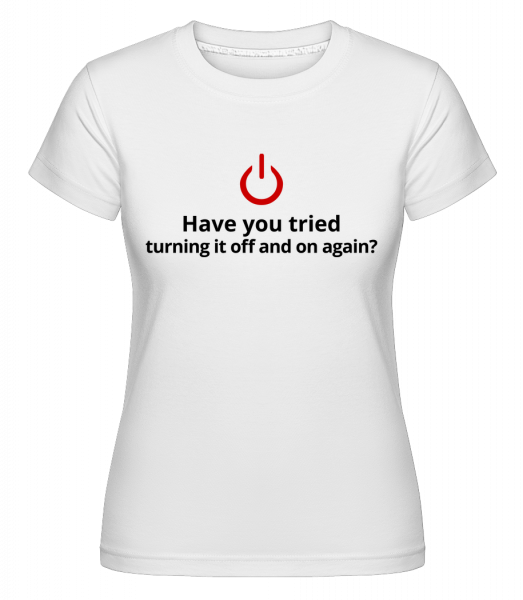 Have You Tried Turning Off - Shirtinator Frauen T-Shirt - Weiß - Vorn