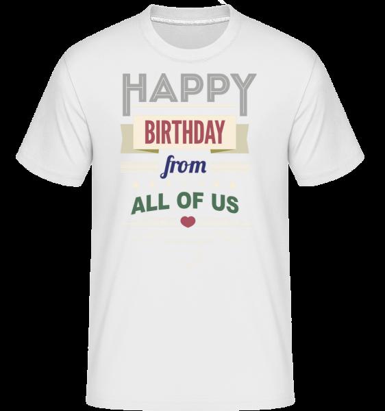 Happy Birthday From All Of Us - Shirtinator Männer T-Shirt - Weiß - Vorn
