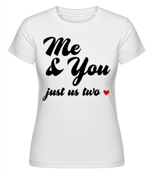 Me & You - Just Us Two - Shirtinator Frauen T-Shirt - Weiß - Vorn