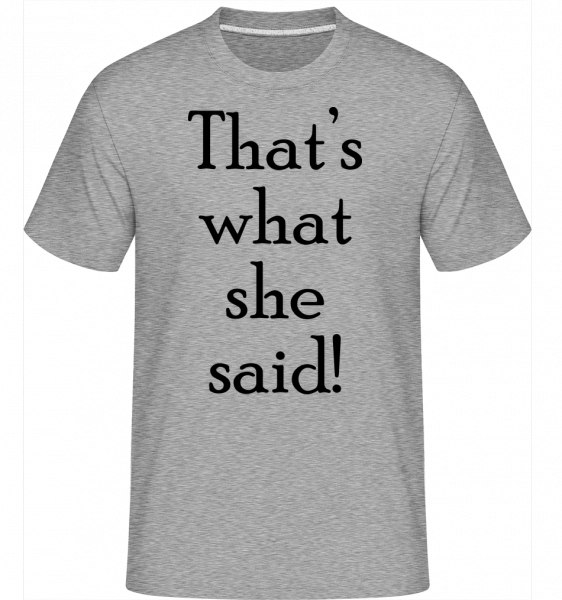Thats's What She Said - Shirtinator Männer T-Shirt - Grau meliert - Vorn