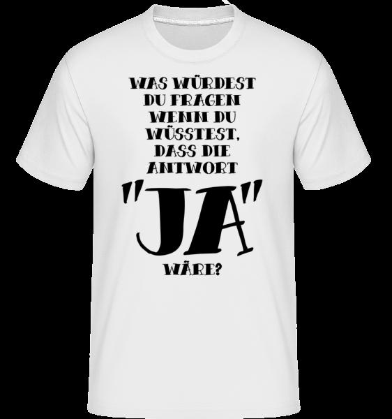 Was Würdest Du Fragen? - Shirtinator Männer T-Shirt - Weiß - Vorn