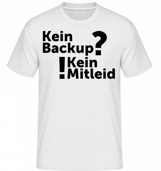 Kein Backup Kein Mitleid - Shirtinator Männer T-Shirt - Weiß - Vorn