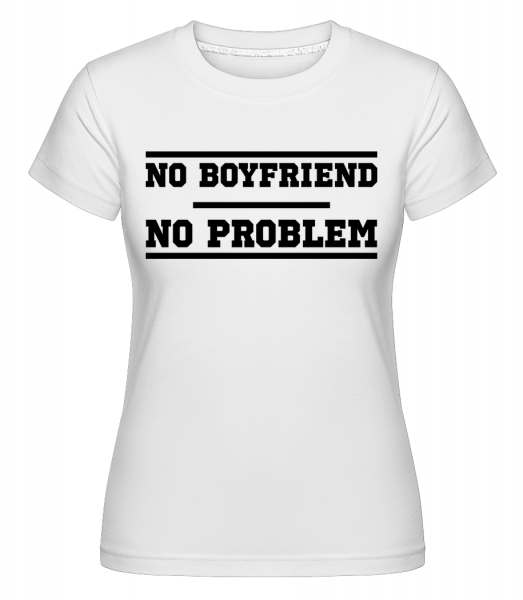 No Boyfriend No Problem - Shirtinator Frauen T-Shirt - Weiß - Vorn