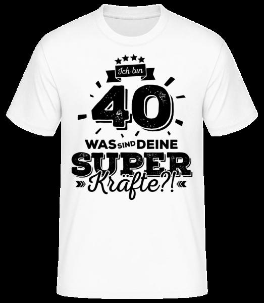 Ich Bin 40 - Superkräfte - Basic T-Shirt - Weiß - Vorn